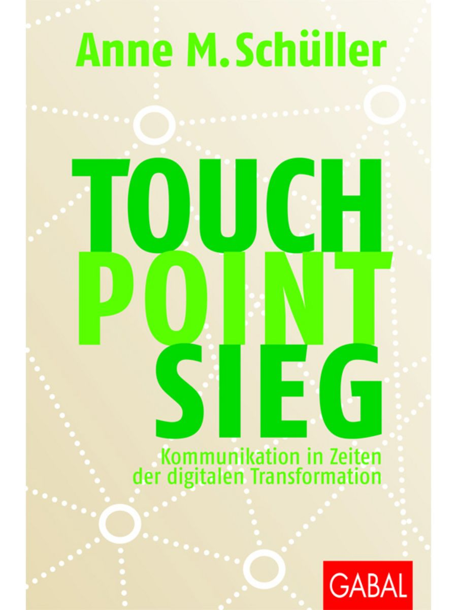 Touch. Point. Sieg.: Kommunikation in Zeiten der digitalen Transformation - Anne M. Schüller